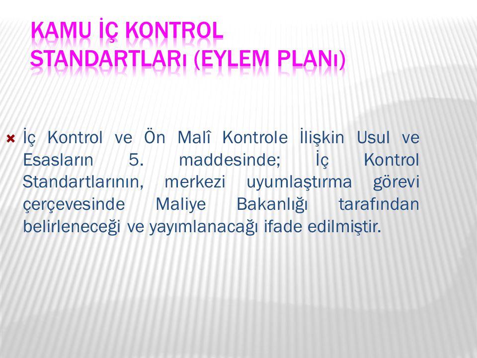  İç Kontrol ve Ön Malî Kontrole İlişkin Usul ve Esasların 5. maddesinde; İç Kontrol Standartlarının, merkezi uyumlaştırma görevi çerçevesinde Maliye