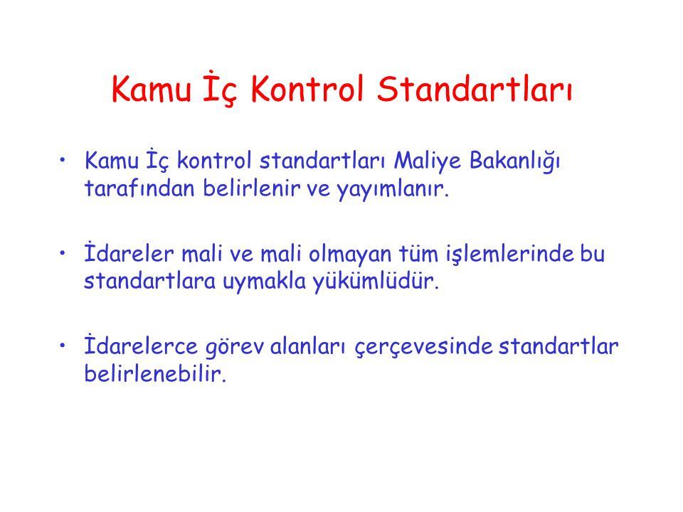 Kamu İç Kontrol Standartları Kamu İç kontrol standartları Maliye Bakanlığı tarafından belirlenir ve yayımlanır. İdareler mali ve mali olmayan tüm işle