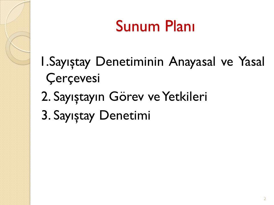 Sunum Planı 1.Sayıştay Denetiminin Anayasal ve Yasal Çerçevesi 2. Sayıştayın Görev ve Yetkileri 3. Sayıştay Denetimi 2