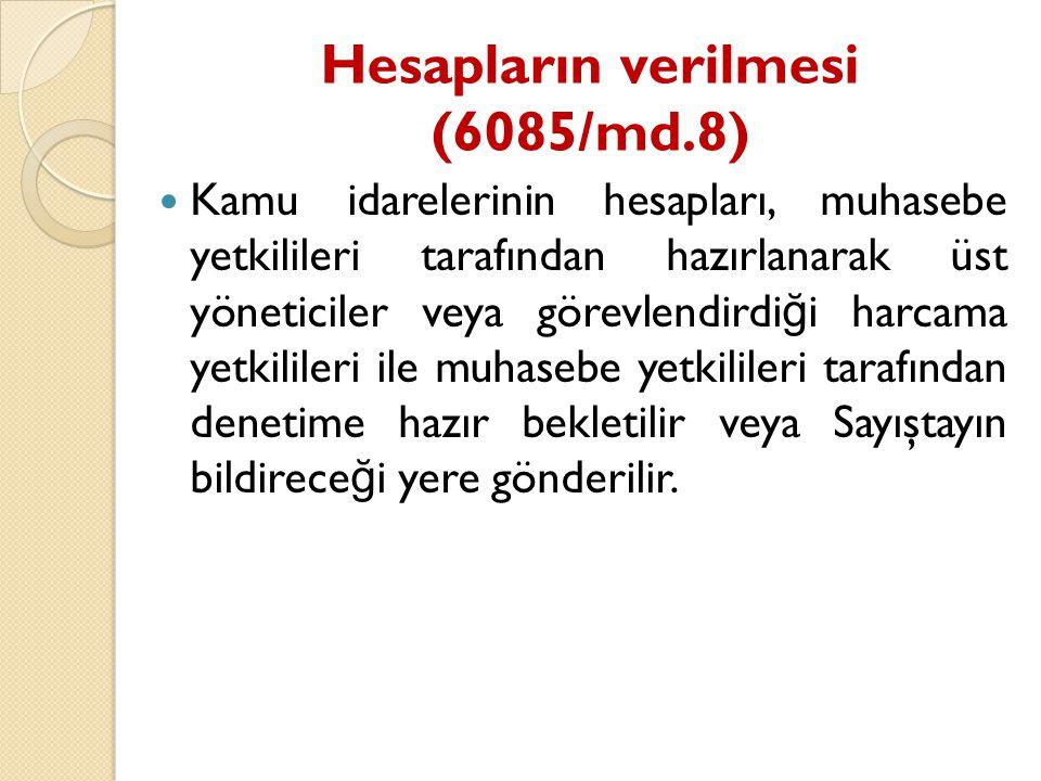 Hesapların verilmesi (6085/md.8) Kamu idarelerinin hesapları, muhasebe yetkilileri tarafından hazırlanarak üst yöneticiler veya görevlendirdi ğ i harc
