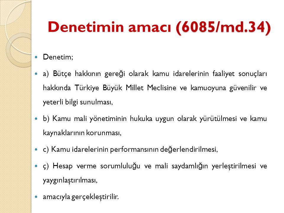 (6085/md.34) Denetimin amacı (6085/md.34) Denetim; a) Bütçe hakkının gere ğ i olarak kamu idarelerinin faaliyet sonuçları hakkında Türkiye Büyük Mille