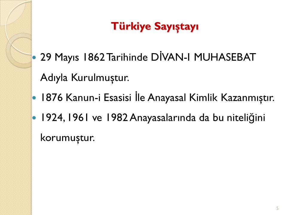 Türkiye Sayıştayı 29 Mayıs 1862 Tarihinde D İ VAN-I MUHASEBAT Adıyla Kurulmuştur. 1876 Kanun-i Esasisi İ le Anayasal Kimlik Kazanmıştır. 1924, 1961 ve