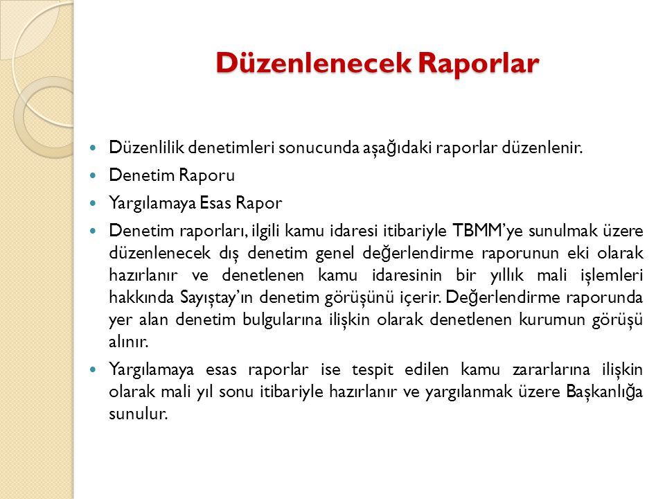 Düzenlenecek Raporlar Düzenlilik denetimleri sonucunda aşa ğ ıdaki raporlar düzenlenir. Denetim Raporu Yargılamaya Esas Rapor Denetim raporları, ilgil