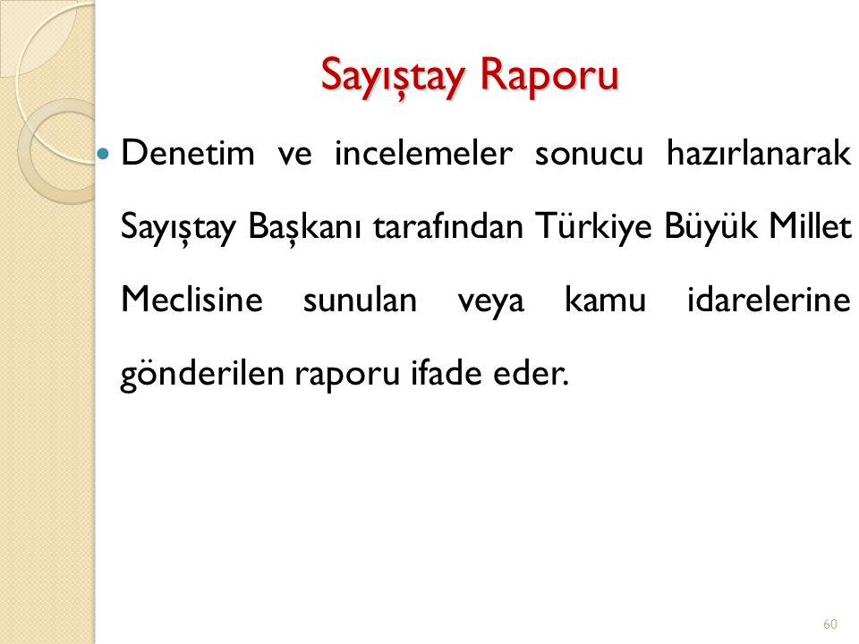 Sayıştay Raporu Denetim ve incelemeler sonucu hazırlanarak Sayıştay Başkanı tarafından Türkiye Büyük Millet Meclisine sunulan veya kamu idarelerine gö