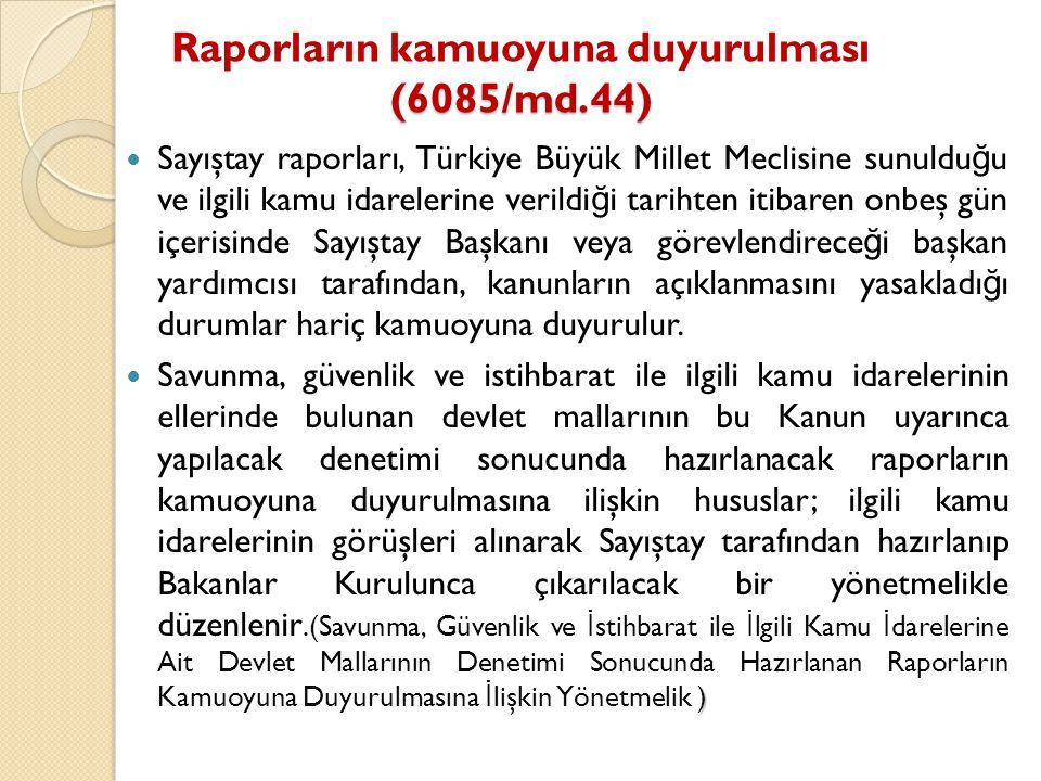 (6085/md.44) Raporların kamuoyuna duyurulması (6085/md.44) Sayıştay raporları, Türkiye Büyük Millet Meclisine sunuldu ğ u ve ilgili kamu idarelerine v