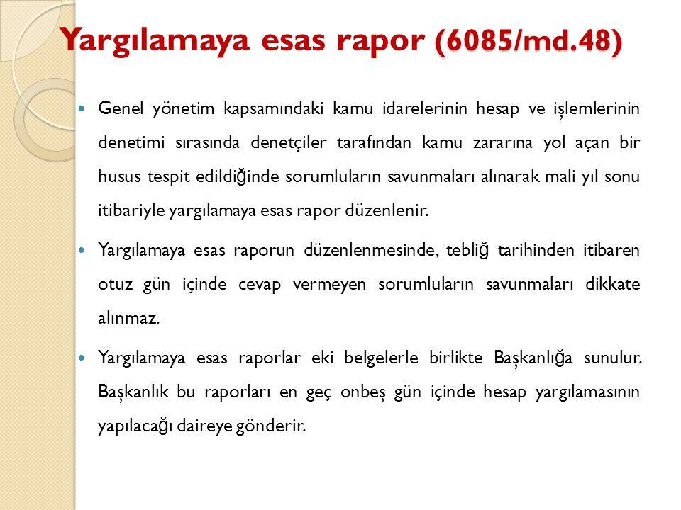 (6085/md.48) Yargılamaya esas rapor (6085/md.48) Genel yönetim kapsamındaki kamu idarelerinin hesap ve işlemlerinin denetimi sırasında denetçiler tara