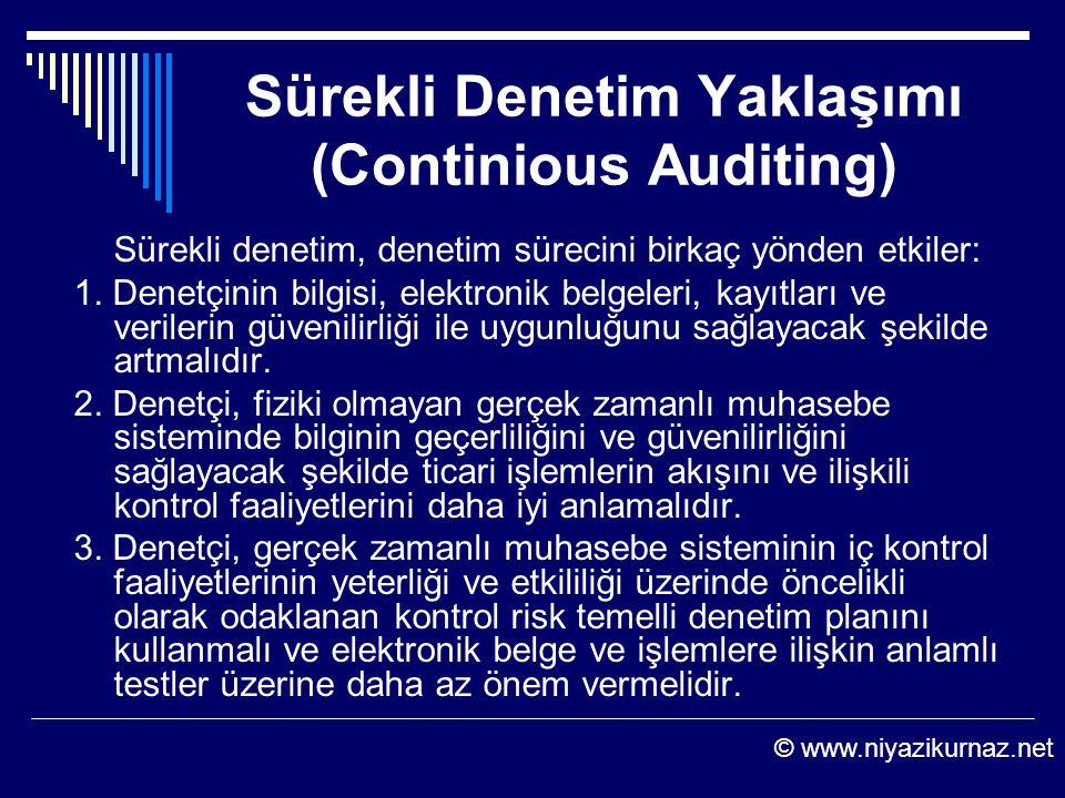 Sürekli Denetim Yaklaşımı (Continious Auditing) Sürekli denetim, denetim sürecini birkaç yönden etkiler: 1. Denetçinin bilgisi, elektronik belgeleri,