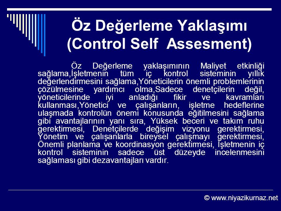 Öz Değerleme Yaklaşımı (Control Self Assesment) Öz Değerleme yaklaşımının Maliyet etkinliği sağlama,İşletmenin tüm iç kontrol sisteminin yıllık değerl