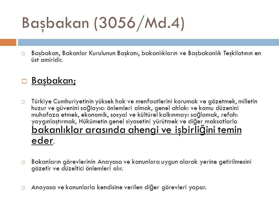 Başbakan (3056/Md.4)  Başbakan, Bakanlar Kurulunun Başkanı, bakanlıkların ve Başbakanlık Teşkilatının en üst amiridir.  Başbakan;  Türkiye Cumhuriy