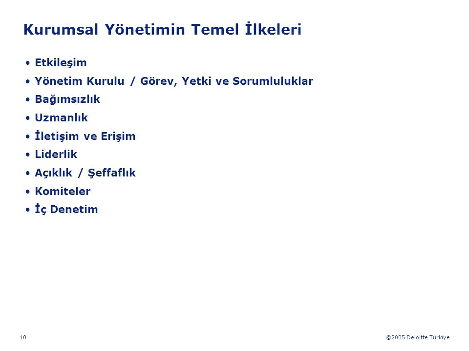 ©2005 Deloitte Türkiye 10 Etkileşim Yönetim Kurulu / Görev, Yetki ve Sorumluluklar Bağımsızlık Uzmanlık İletişim ve Erişim Liderlik Açıklık / Şeffaflı
