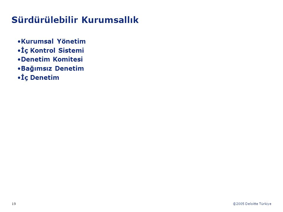 ©2005 Deloitte Türkiye 19 Kurumsal Yönetim İç Kontrol Sistemi Denetim Komitesi Bağımsız Denetim İç Denetim Sürdürülebilir Kurumsallık