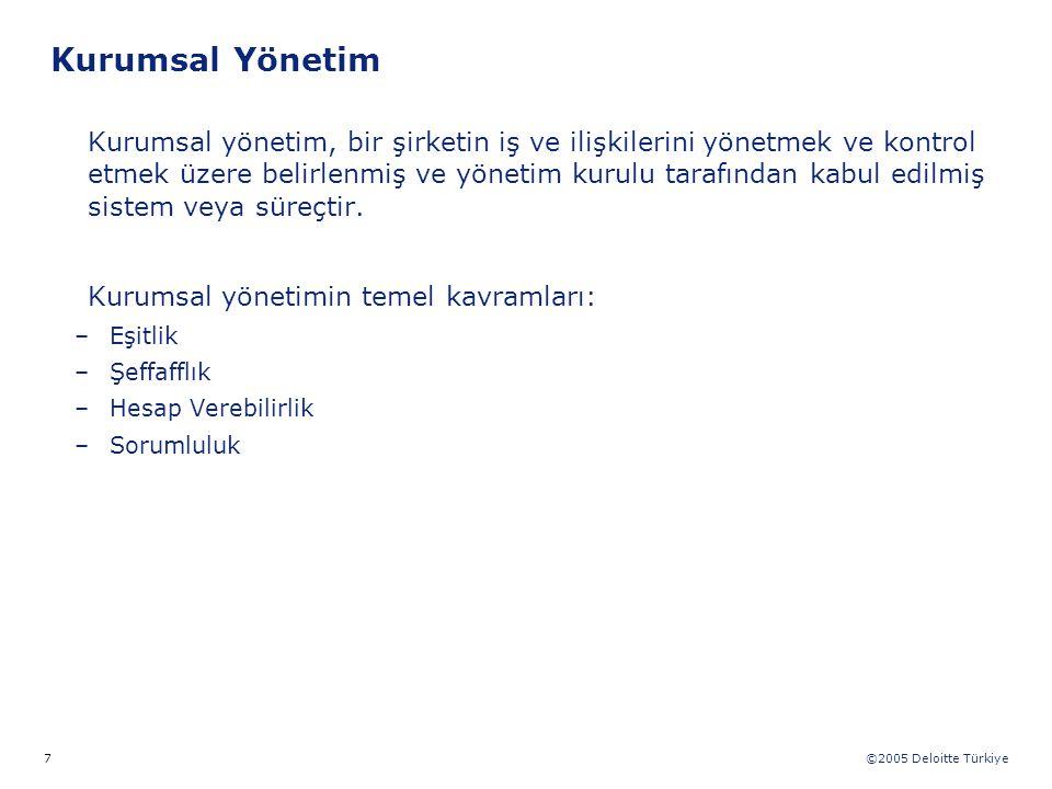 ©2005 Deloitte Türkiye 7 Kurumsal Yönetim Kurumsal yönetim, bir şirketin iş ve ilişkilerini yönetmek ve kontrol etmek üzere belirlenmiş ve yönetim kur