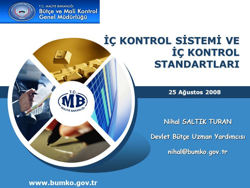İÇ KONTROL SİSTEMİ VE İÇ KONTROL STANDARTLARI www.bumko.gov.tr 25 Ağustos 2008 Nihal SALTIK TURAN Devlet Bütçe Uzman Yardımcısı nihal@bumko.gov.tr