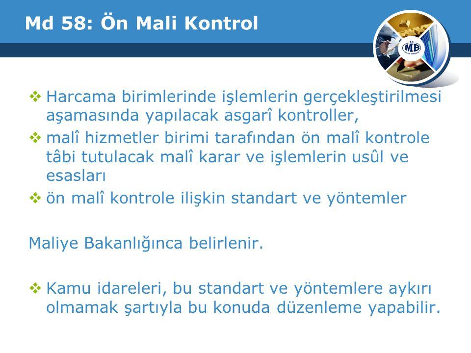 Md 58: Ön Mali Kontrol  Harcama birimlerinde işlemlerin gerçekleştirilmesi aşamasında yapılacak asgarî kontroller,  malî hizmetler birimi tarafından