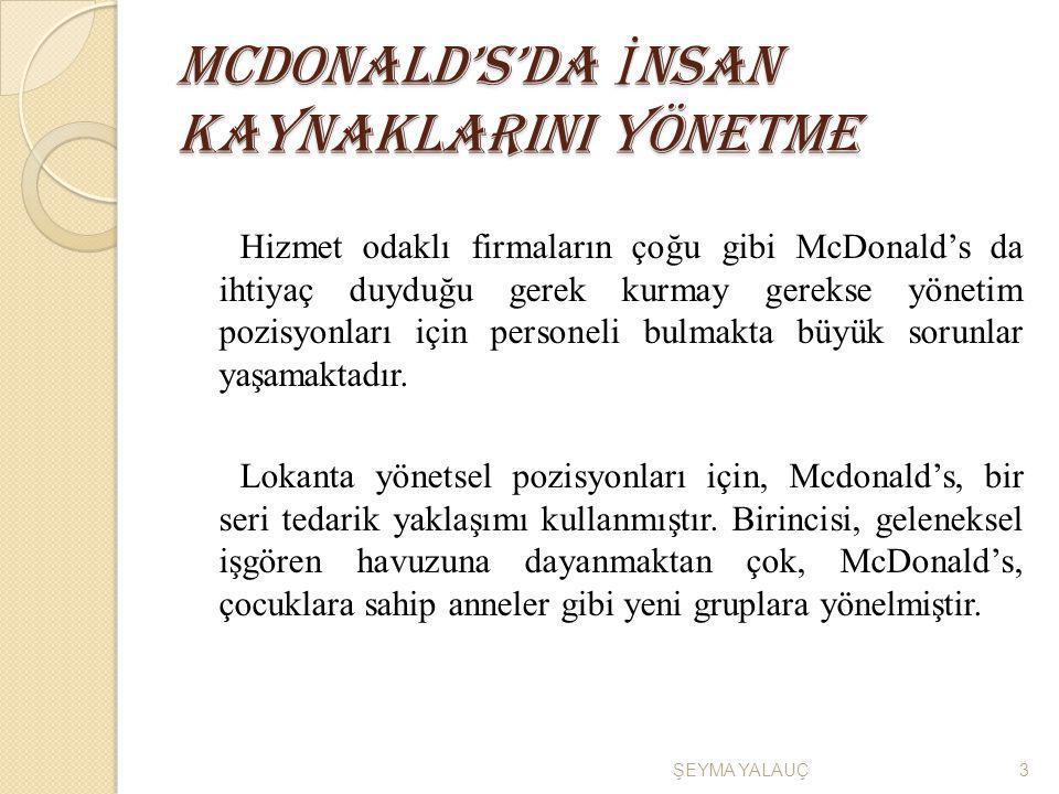 Mcdonald's'da İ nsan Kaynaklarini Yönetme Hizmet odaklı firmaların çoğu gibi McDonald's da ihtiyaç duyduğu gerek kurmay gerekse yönetim pozisyonları i