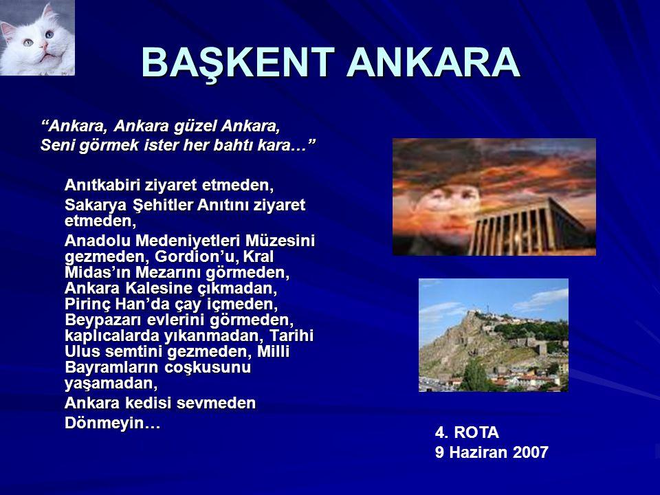 """BAŞKENT ANKARA """"Ankara, Ankara güzel Ankara, Seni görmek ister her bahtı kara…"""" Anıtkabiri ziyaret etmeden, Sakarya Şehitler Anıtını ziyaret etmeden,"""