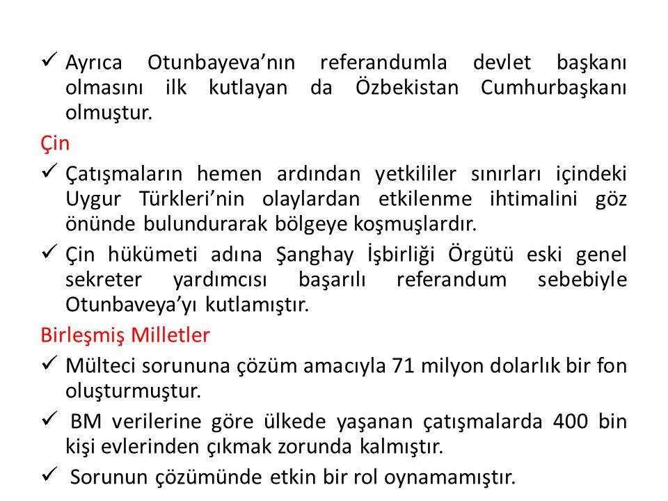 Ayrıca Otunbayeva'nın referandumla devlet başkanı olmasını ilk kutlayan da Özbekistan Cumhurbaşkanı olmuştur. Çin Çatışmaların hemen ardından yetkilil