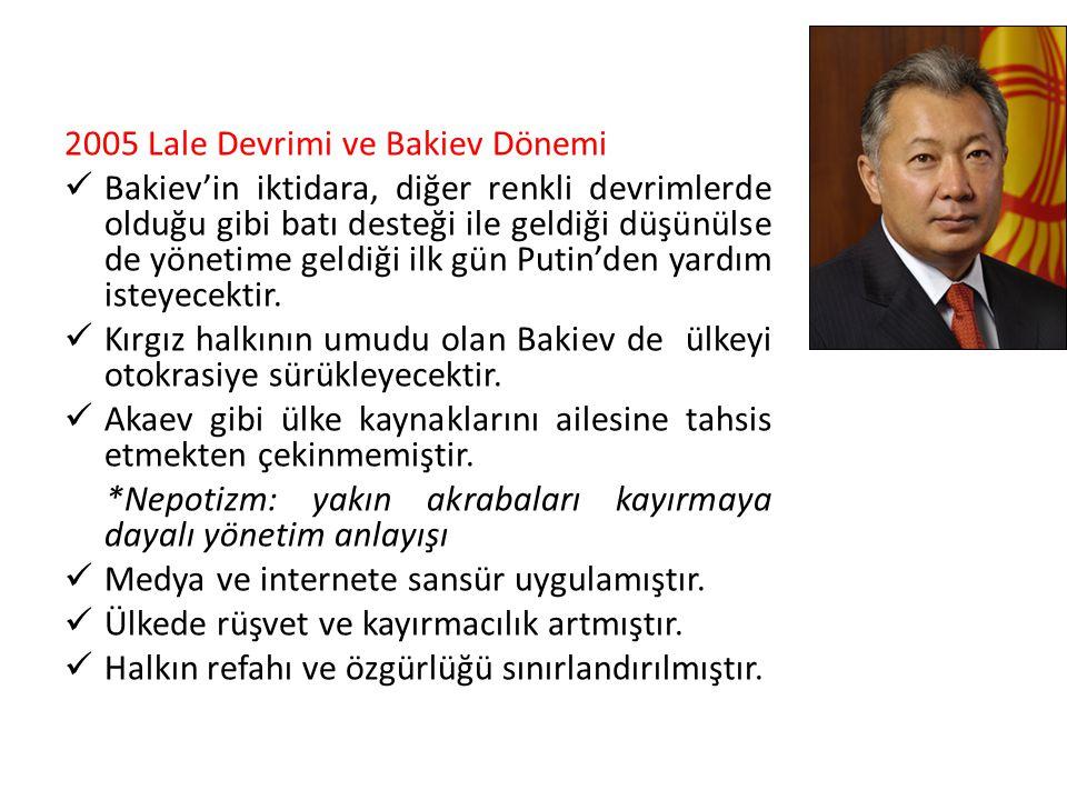 2005 Lale Devrimi ve Bakiev Dönemi Bakiev'in iktidara, diğer renkli devrimlerde olduğu gibi batı desteği ile geldiği düşünülse de yönetime geldiği ilk