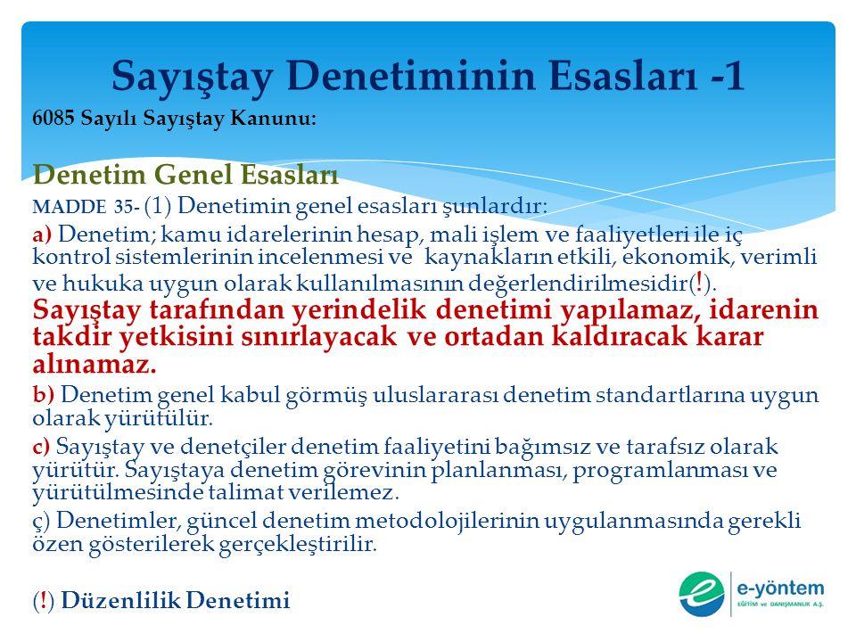 Sayıştay Denetiminin Esasları -1 6085 Sayılı Sayıştay Kanunu: Denetim Genel Esasları MADDE 35- (1) Denetimin genel esasları şunlardır: a) Denetim; kam