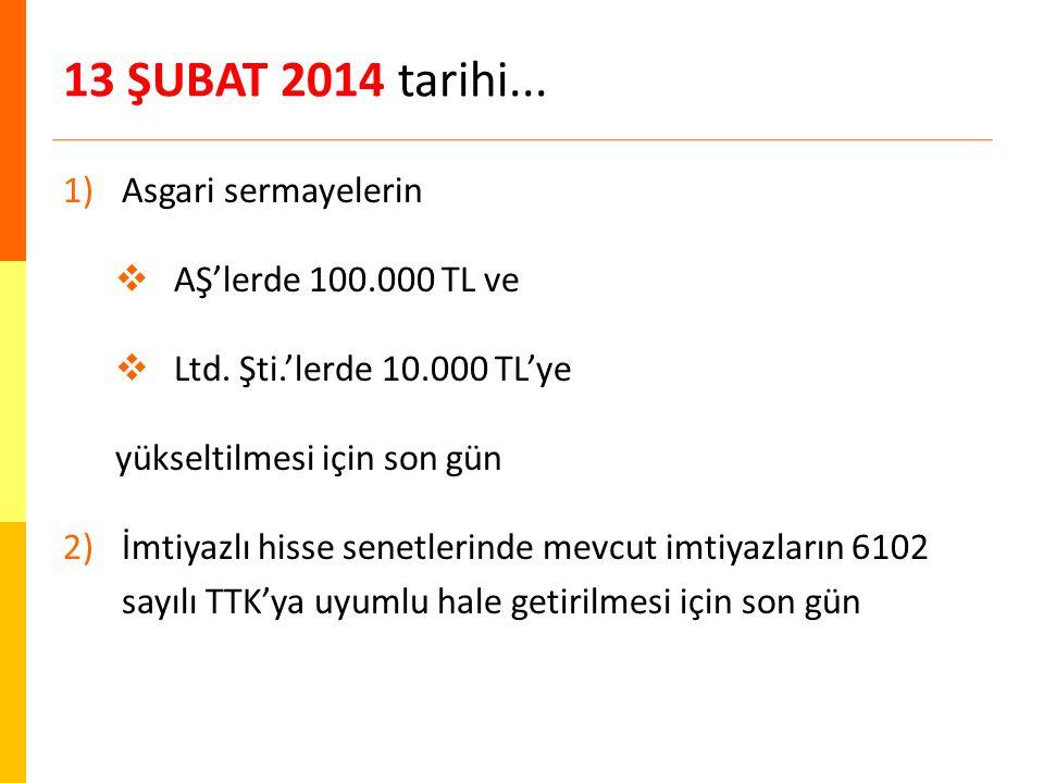 13 ŞUBAT 2014 tarihi... 1)Asgari sermayelerin  AŞ'lerde 100.000 TL ve  Ltd.