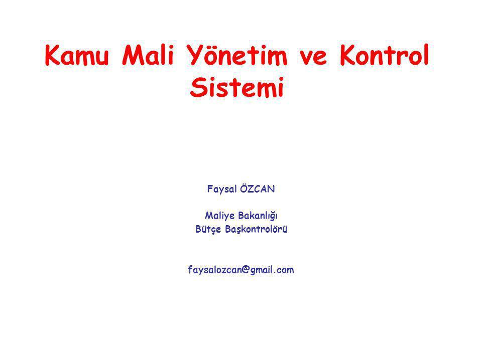 Kamu Mali Yönetim ve Kontrol Sistemi Faysal ÖZCAN Maliye Bakanlığı Bütçe Başkontrolörü faysalozcan@gmail.com
