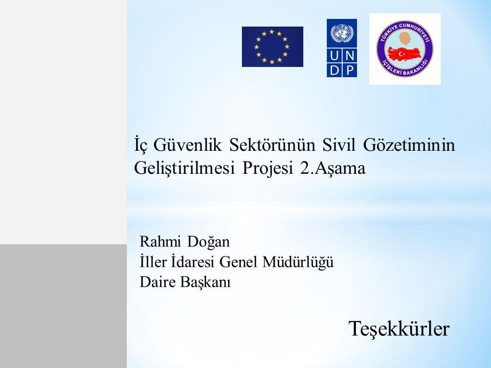 İç Güvenlik Sektörünün Sivil Gözetiminin Geliştirilmesi Projesi 2.Aşama Rahmi Doğan İller İdaresi Genel Müdürlüğü Daire Başkanı Teşekkürler