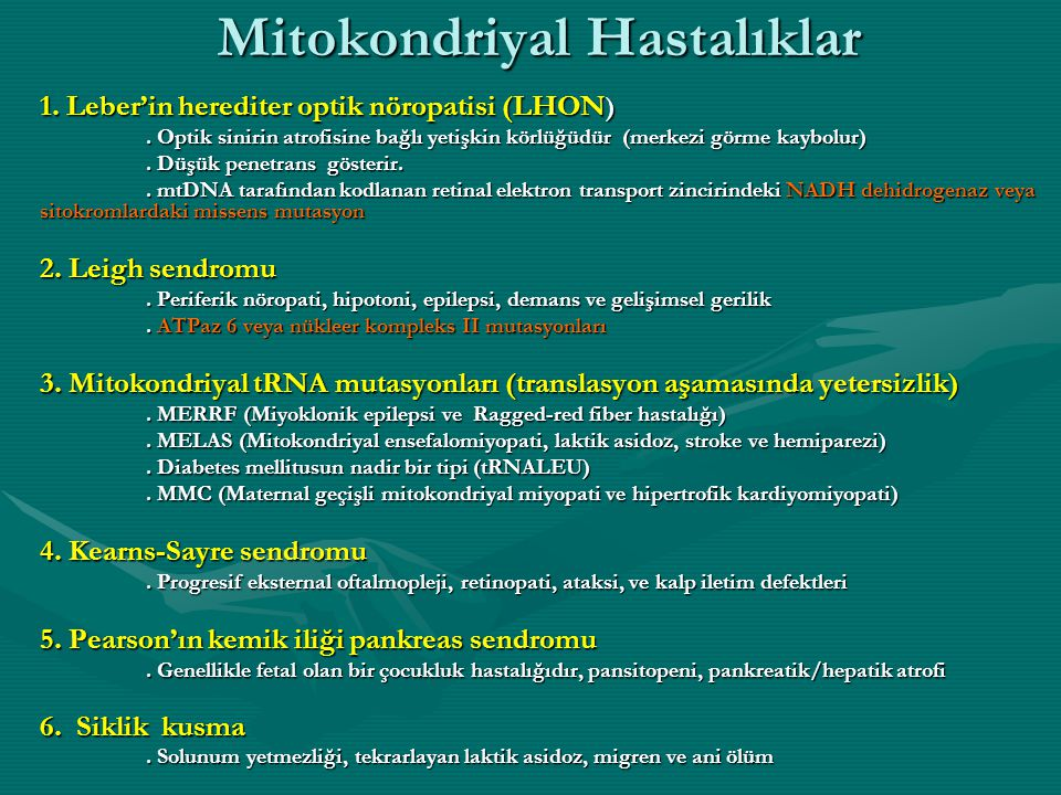 Mitokondriyal Hastalıklar 1. Leber'in herediter optik nöropatisi (LHON ). Optik sinirin atrofisine bağlı yetişkin körlüğüdür (merkezi görme kaybolur).