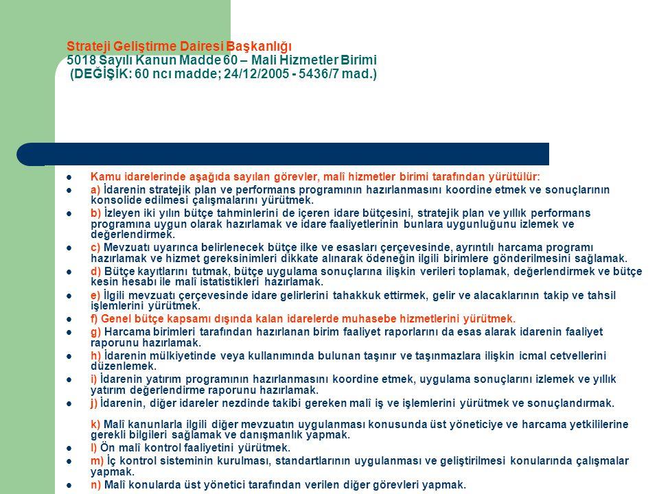 Strateji Geliştirme Dairesi Başkanlığı 5018 Sayılı Kanun Madde 60 – Mali Hizmetler Birimi (DEĞİŞİK: 60 ncı madde; 24/12/2005 - 5436/7 mad.) Kamu idare