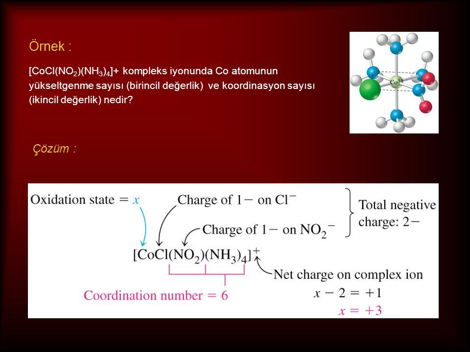 Örnek : [CoCl(NO 2 )(NH 3 ) 4 ]+ kompleks iyonunda Co atomunun yükseltgenme sayısı (birincil değerlik) ve koordinasyon sayısı (ikincil değerlik) nedir
