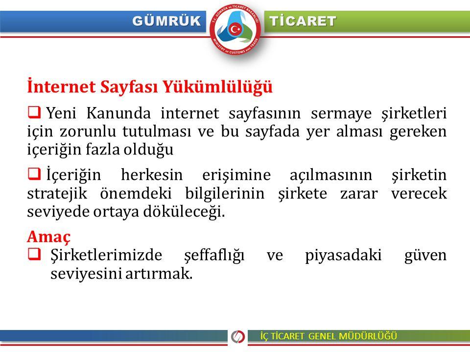 İÇ TİCARET GENEL MÜDÜRLÜĞÜ İnternet Sayfası Yükümlülüğü  Yeni Kanunda internet sayfasının sermaye şirketleri için zorunlu tutulması ve bu sayfada yer