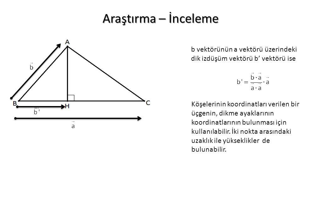 Araştırma – İnceleme b vektörünün a vektörü üzerindeki dik izdüşüm vektörü b' vektörü ise Köşelerinin koordinatları verilen bir üçgenin, dikme ayaklar