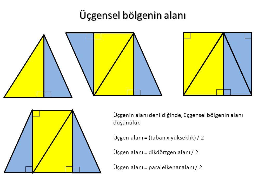 Üçgensel bölgenin alanı Üçgenin alanı denildiğinde, üçgensel bölgenin alanı düşünülür. Üçgen alanı = (taban x yükseklik) / 2 Üçgen alanı = dikdörtgen