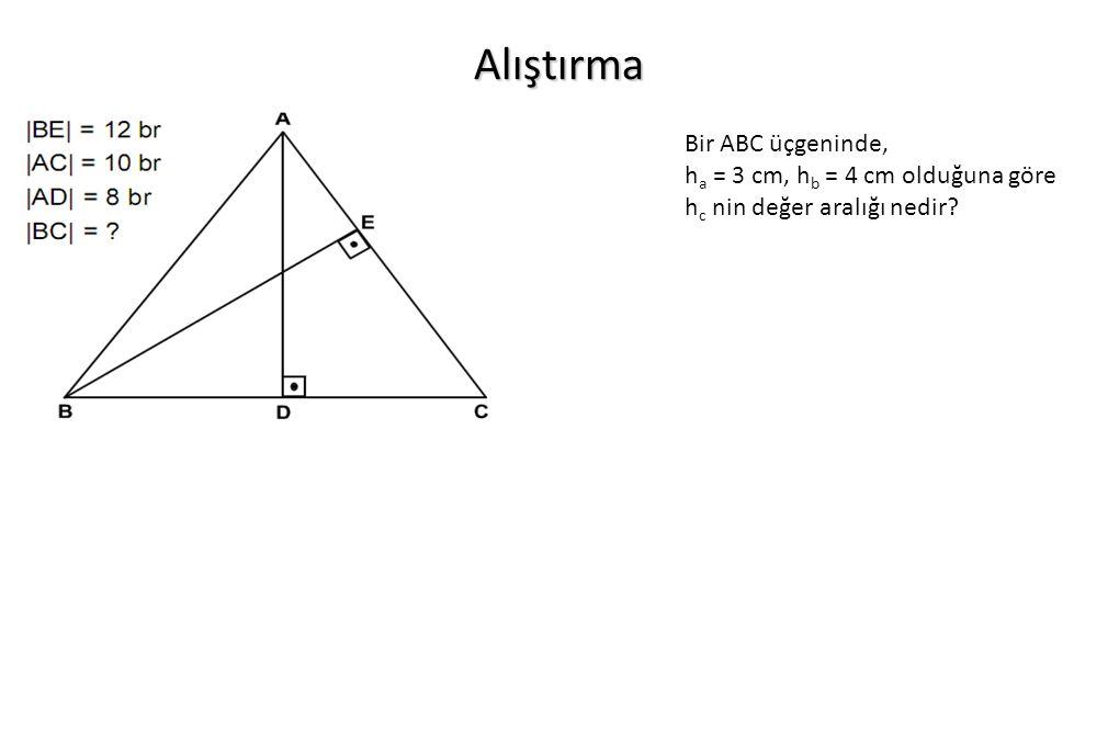 Alıştırma Bir ABC üçgeninde, h a = 3 cm, h b = 4 cm olduğuna göre h c nin değer aralığı nedir?
