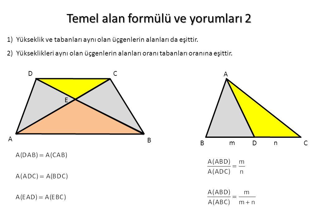 Temel alan formülü ve yorumları 2 1) Yükseklik ve tabanları aynı olan üçgenlerin alanları da eşittir. 2) Yükseklikleri aynı olan üçgenlerin alanları o