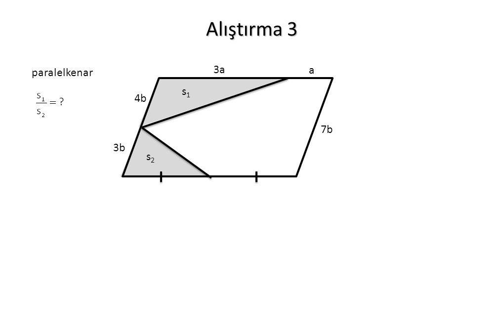 Alıştırma 3 paralelkenar a 3a 4b 3b 7b s1s1 s2s2