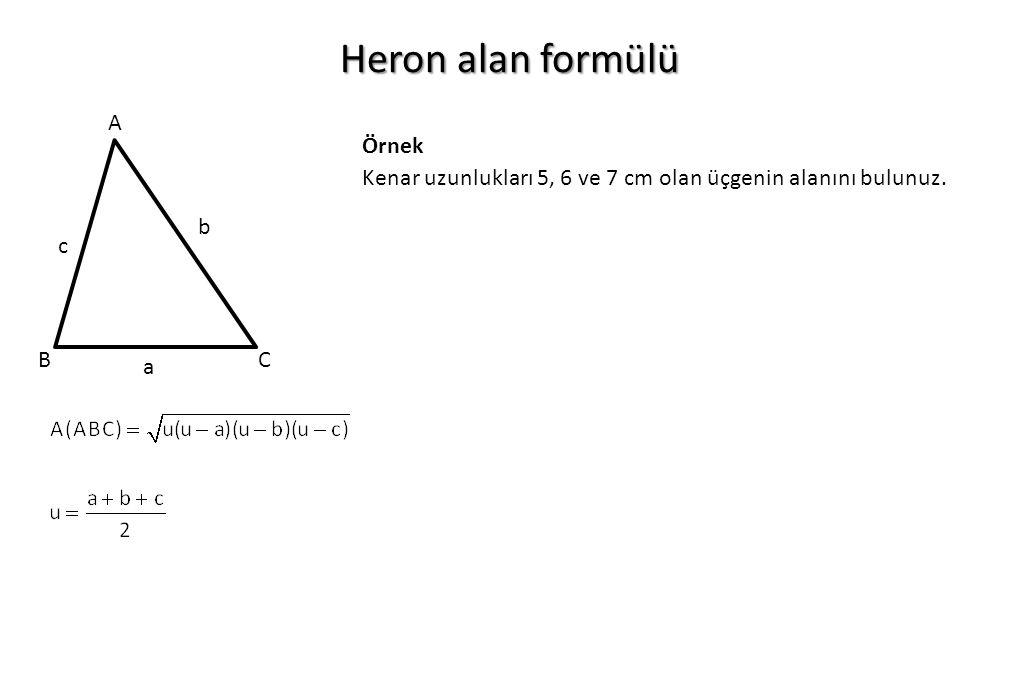 Heron alan formülü A BC a c b Kenar uzunlukları 5, 6 ve 7 cm olan üçgenin alanını bulunuz. Örnek