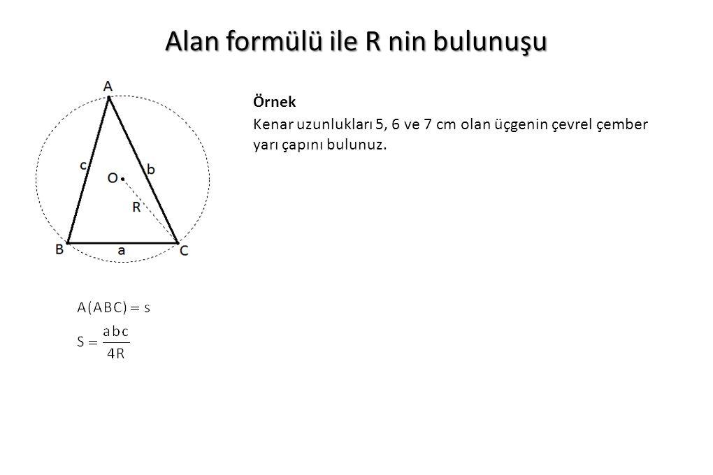 Alan formülü ile R nin bulunuşu Kenar uzunlukları 5, 6 ve 7 cm olan üçgenin çevrel çember yarı çapını bulunuz. Örnek