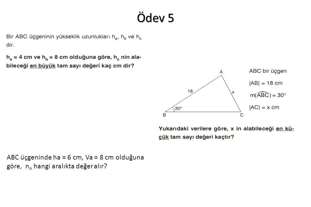 Ödev 5 ABC üçgeninde ha = 6 cm, Va = 8 cm olduğuna göre, n A hangi aralıkta değer alır?