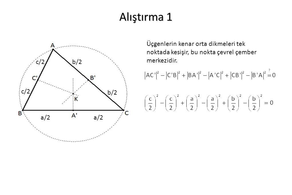 Alıştırma 1 Üçgenlerin kenar orta dikmeleri tek noktada kesişir, bu nokta çevrel çember merkezidir. a/2 b/2 c/2