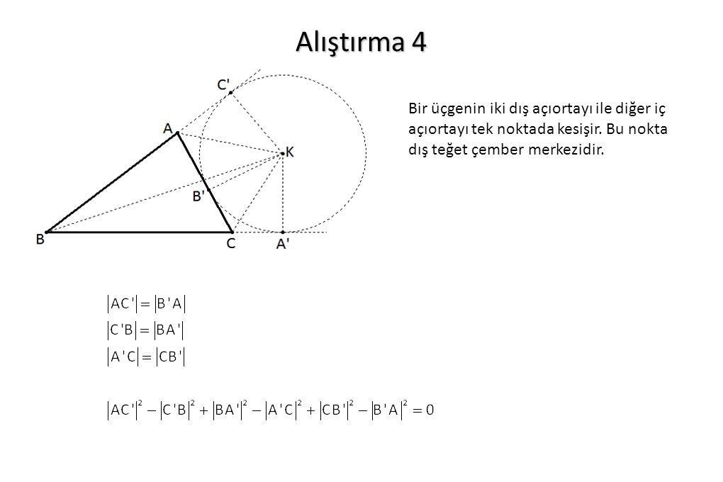 Alıştırma 4 Bir üçgenin iki dış açıortayı ile diğer iç açıortayı tek noktada kesişir. Bu nokta dış teğet çember merkezidir.