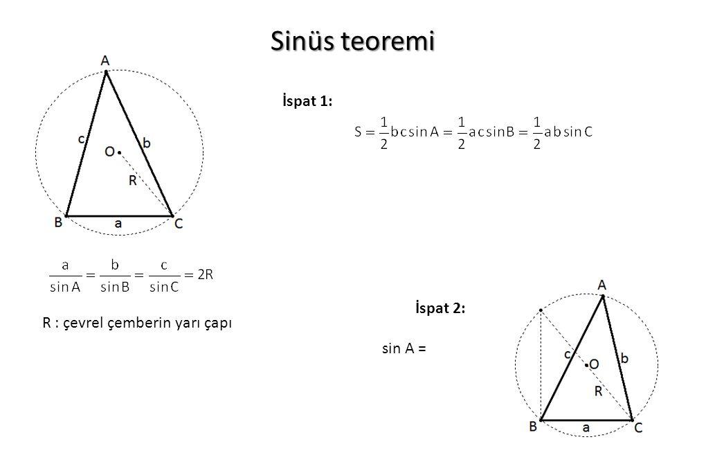 Sinüs teoremi R : çevrel çemberin yarı çapı İspat 1: İspat 2: sin A =