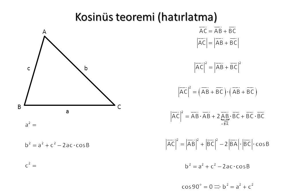 Kosinüs teoremi (hatırlatma) A BC a bc