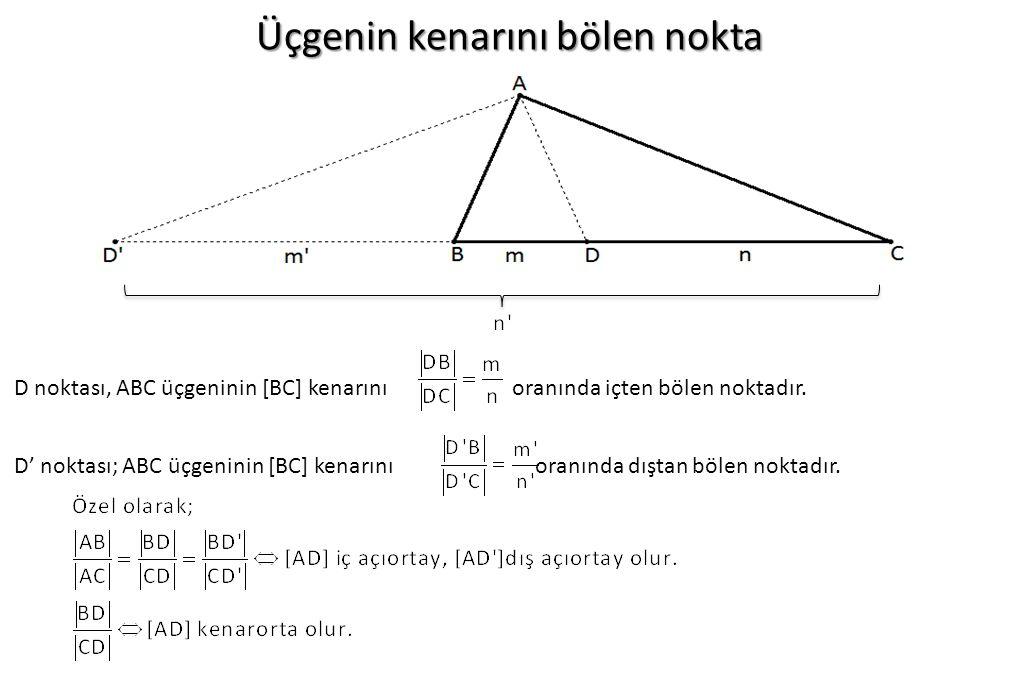 Üçgenin kenarını bölen nokta D noktası, ABC üçgeninin [BC] kenarını oranında içten bölen noktadır. D' noktası; ABC üçgeninin [BC] kenarını oranında dı