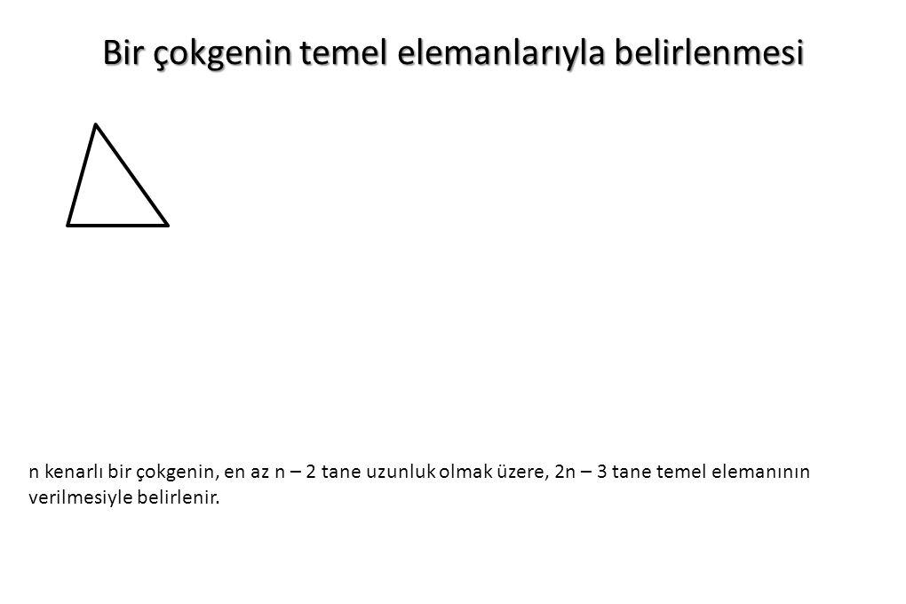 Bir çokgenin temel elemanlarıyla belirlenmesi n kenarlı bir çokgenin, en az n – 2 tane uzunluk olmak üzere, 2n – 3 tane temel elemanının verilmesiyle
