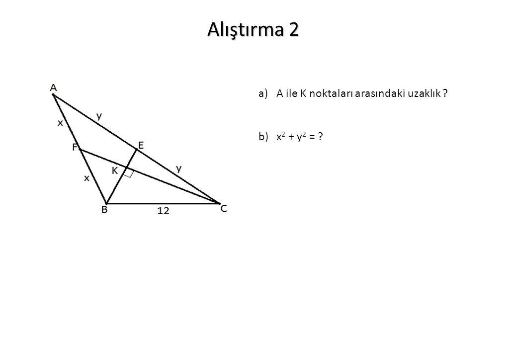 Alıştırma 2 a)A ile K noktaları arasındaki uzaklık ? b)x 2 + y 2 = ?
