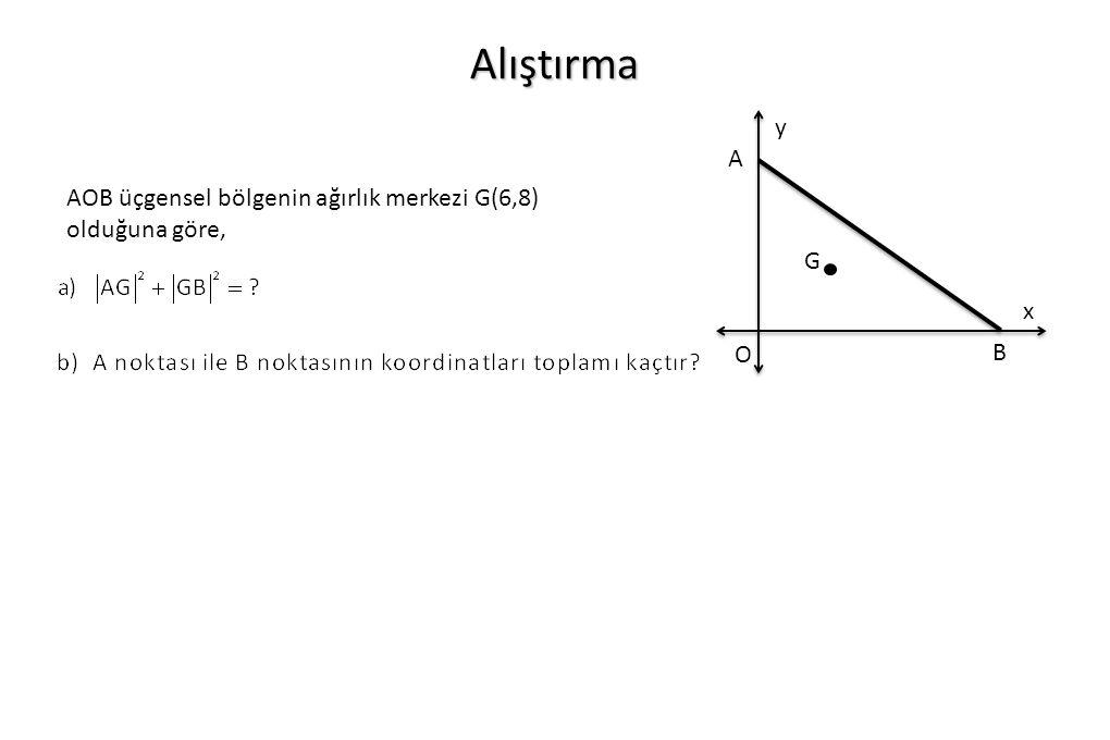 Alıştırma O x y A B G AOB üçgensel bölgenin ağırlık merkezi G(6,8) olduğuna göre,