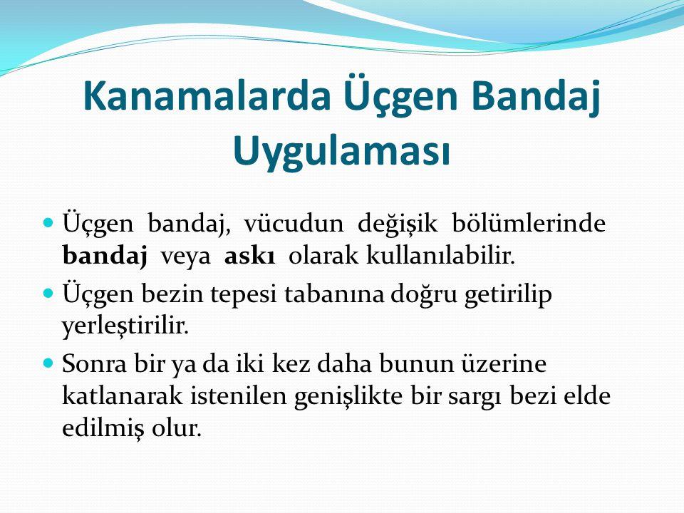 Kanamalarda Üçgen Bandaj Uygulaması Üçgen bandaj, vücudun değişik bölümlerinde bandaj veya askı olarak kullanılabilir. Üçgen bezin tepesi tabanına doğ