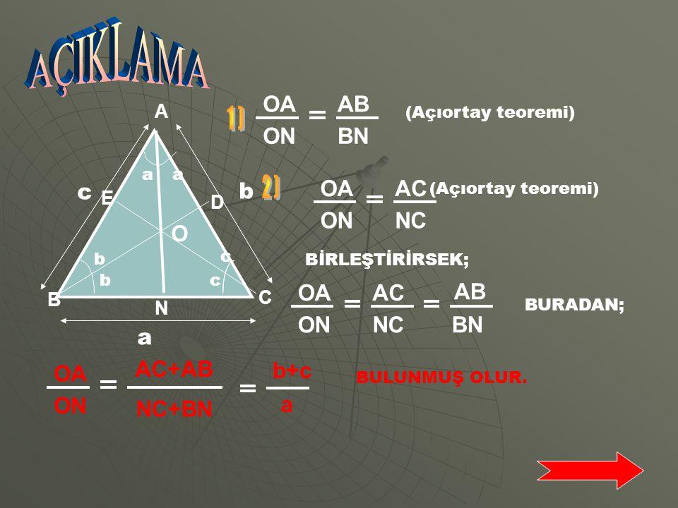 Şekildeki ABC üçgeninde, a,b,c kenar uzunlukları [AN],[BD],[CE] sırasıyla A,B,C açılarına ait açıortaylardır. Açıortayların kesim noktası O olmak üzer