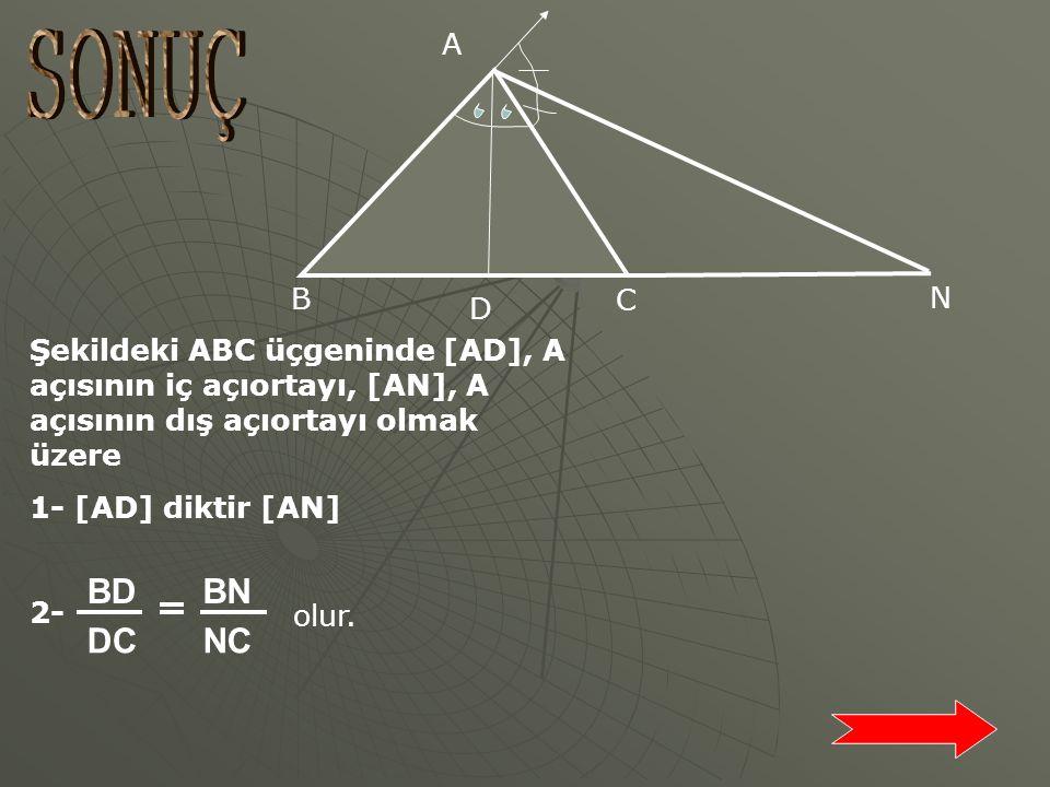 A N C B 10 8 5 x Dış açıortay teoremine göre ; AB AC BN NC yazabiliriz. Verilenleri yerine koyarsak; 10 8 5+x x 10x = 8 (5+x)  10x = 40+8x  2x = 40