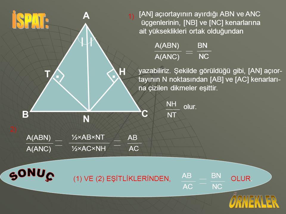 1) İÇ AÇIORTAY TEOREMİ Bir üçgende, herhangi bir açıortayın karşı kenar üzerinde ayırdığı parçaların uzunlukları oranı, bu parçalara bitişik kenarları